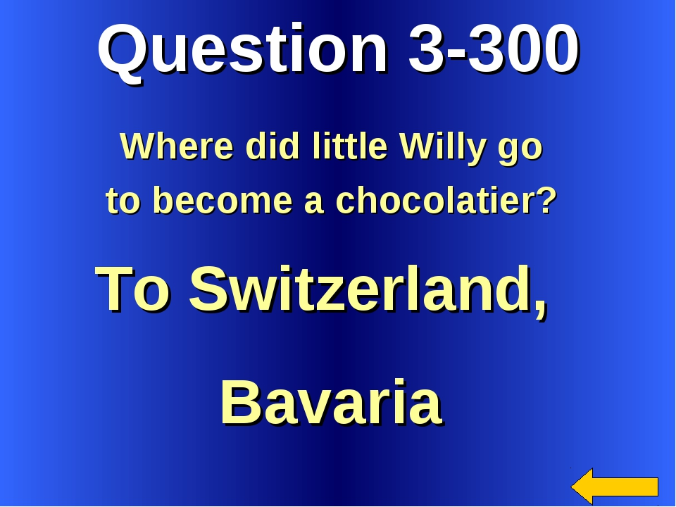 Question 3-300 To Switzerland, Bavaria Where did little Willy go to become a...