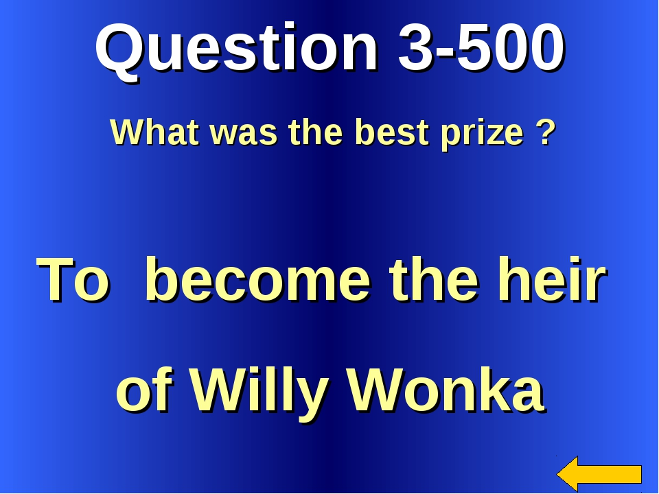 Question 3-500 To become the heir of Willy Wonka What was the best prize ?