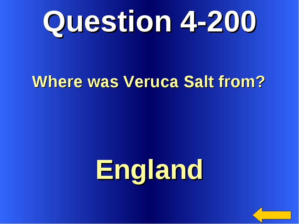 Question 4-200 England Where was Veruca Salt from?