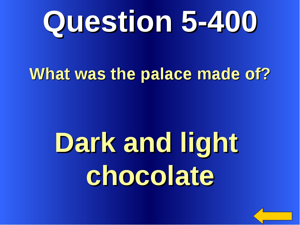 Question 5-400 Dark and light chocolate What was the palace made of?
