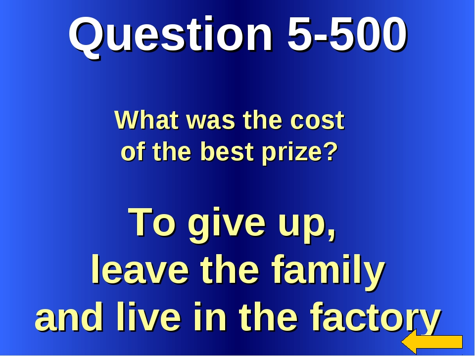 Question 5-500 To give up, leave the family and live in the factory What was...