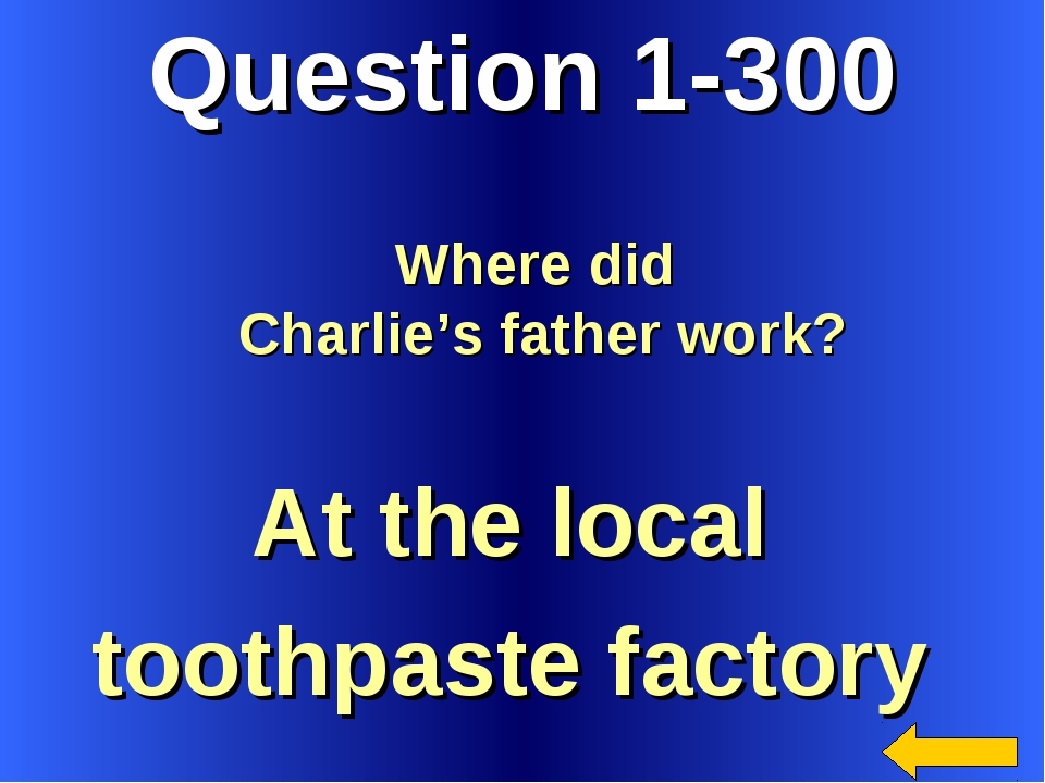 Question 1-300 At the local toothpaste factory Where did Charlie's father work?