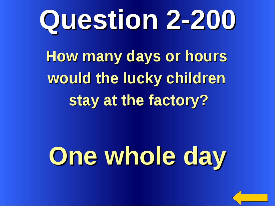 Question 2-200 One whole day How many days or hours would the lucky children...