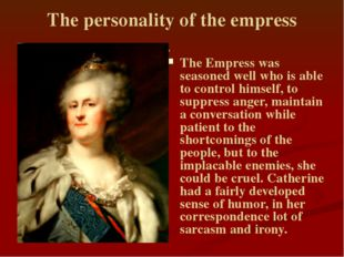 The personality of the empress . The Empress was seasoned well who is able to