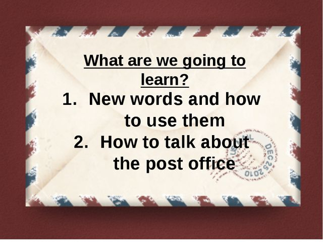 What are we going to learn? New words and how to use them How to talk about t...
