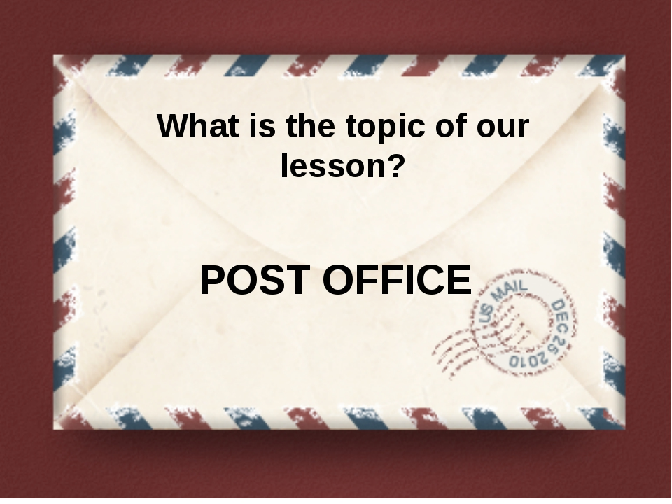 What is the topic of our lesson? POST OFFICE