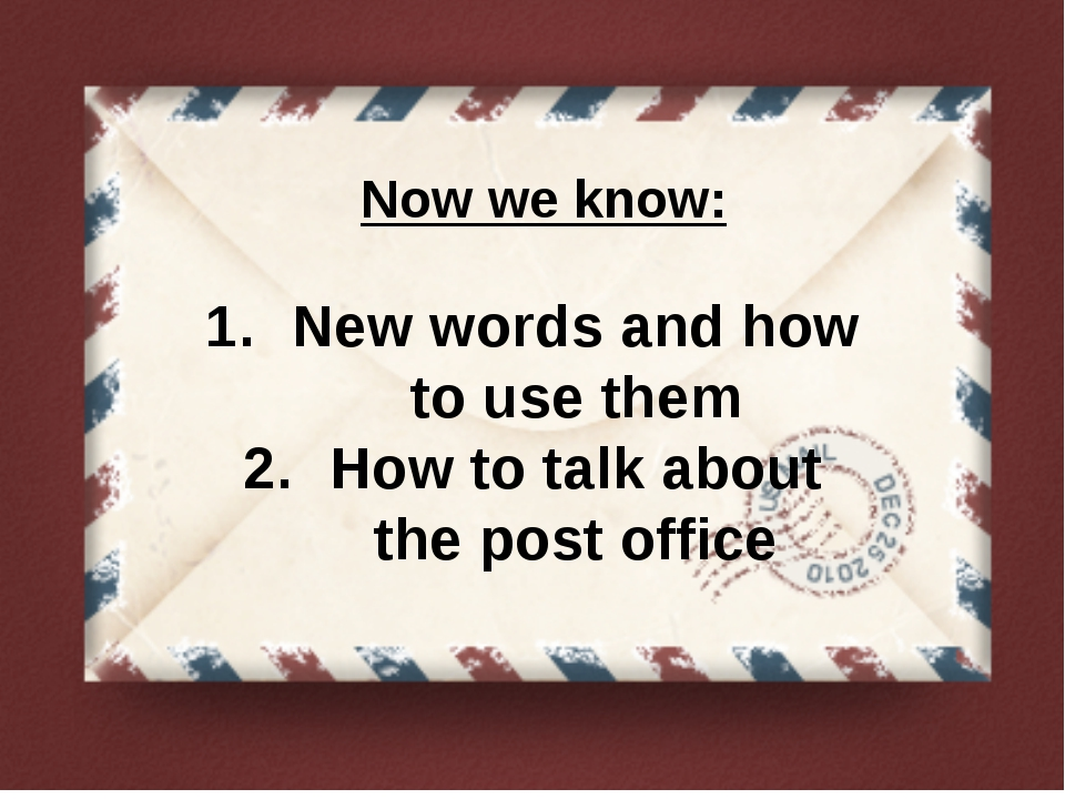Now we know: New words and how to use them How to talk about the post office