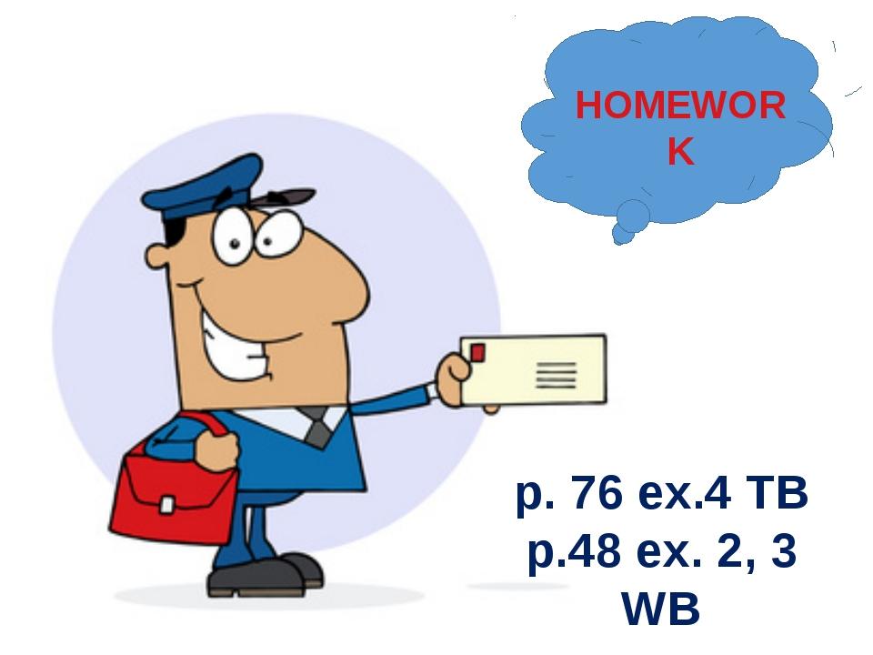 HOMEWORK p. 76 ex.4 TB p.48 ex. 2, 3 WB