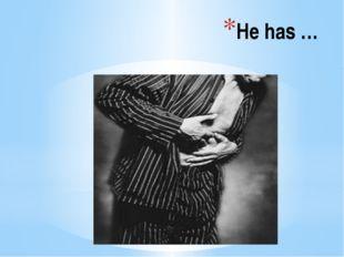 He has …