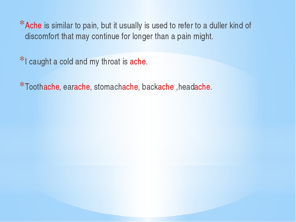 Ache is similar to pain, but it usually is used to refer to a duller kind of...