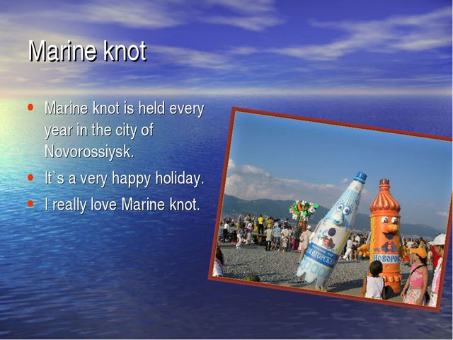 Marine knot is held every year in the city of Novorossiysk. It`s a very happy...