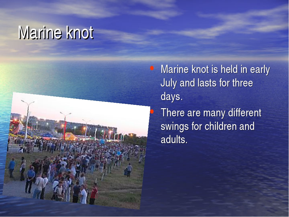 Marine knot is held in early July and lasts for three days. There are many di...