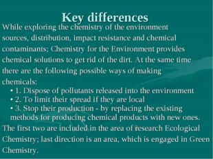 Key differences While exploring the chemistry of the environment sources, dis