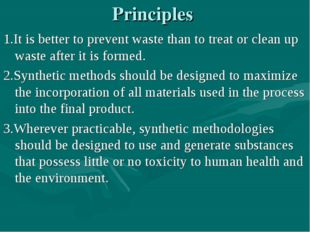 Principles 1.It is better to prevent waste than to treat or clean up waste af