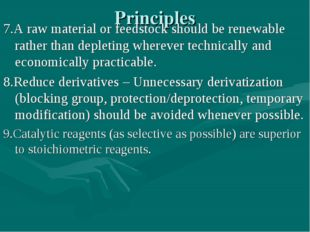 Principles 7.A raw material or feedstock should be renewable rather than depl