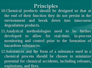Principles 10.Chemical products should be designed so that at the end of thei