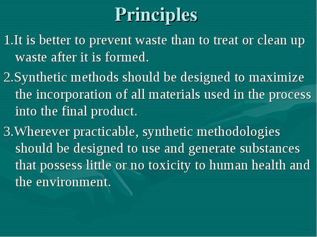 Principles 1.It is better to prevent waste than to treat or clean up waste af...