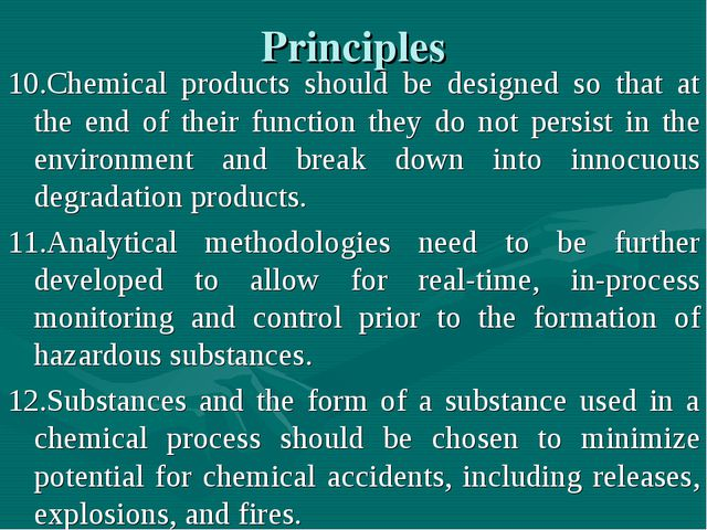 Principles 10.Chemical products should be designed so that at the end of thei...