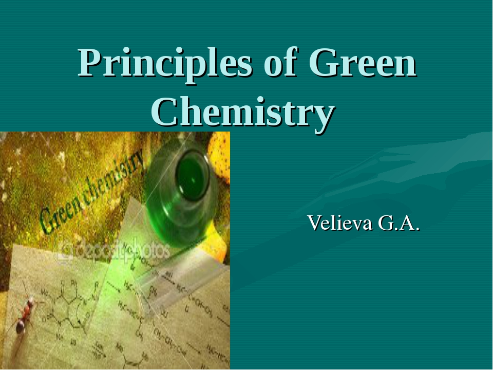 Principles of Green Chemistry Velieva G.A.