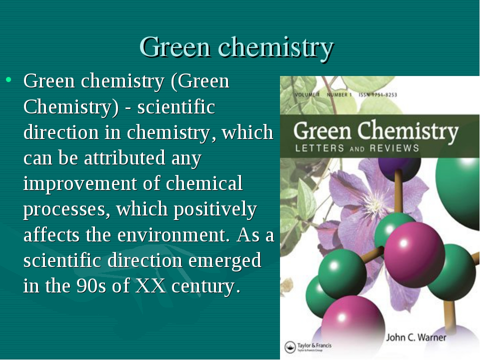 Green chemistry Green chemistry (Green Chemistry) - scientific direction in c...