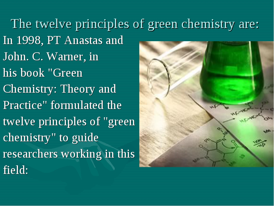 The twelve principles of green chemistry are: In 1998, PT Anastas and John. C...