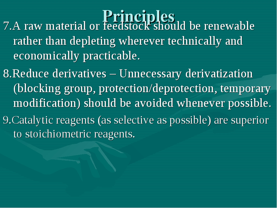 Principles 7.A raw material or feedstock should be renewable rather than depl...