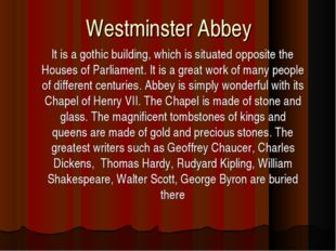 Westminster Abbey It is a gothic building, which is situated opposite the Hou