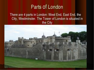 Parts of London There are 4 parts in London: West End, East End, the City, We