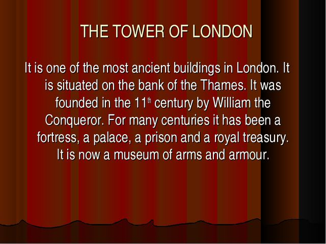 THE TOWER OF LONDON It is one of the most ancient buildings in London. It is...