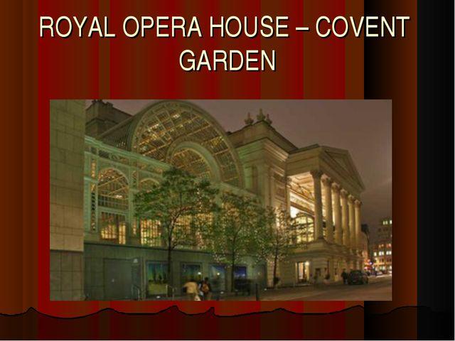 ROYAL OPERA HOUSE – COVENT GARDEN