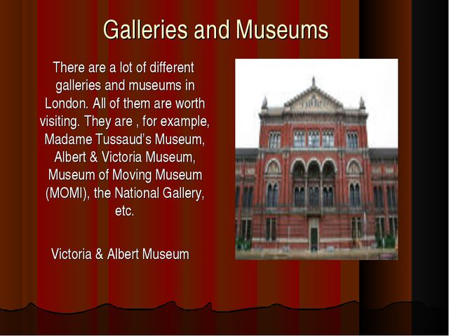 Galleries and Museums There are a lot of different galleries and museums in L...