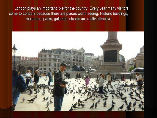 London plays an important role for the country. Every year many visitors com...