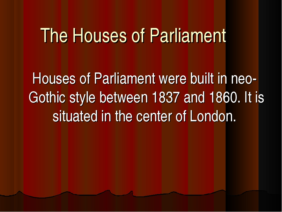 The Houses of Parliament Houses of Parliament were built in neo-Gothic style...