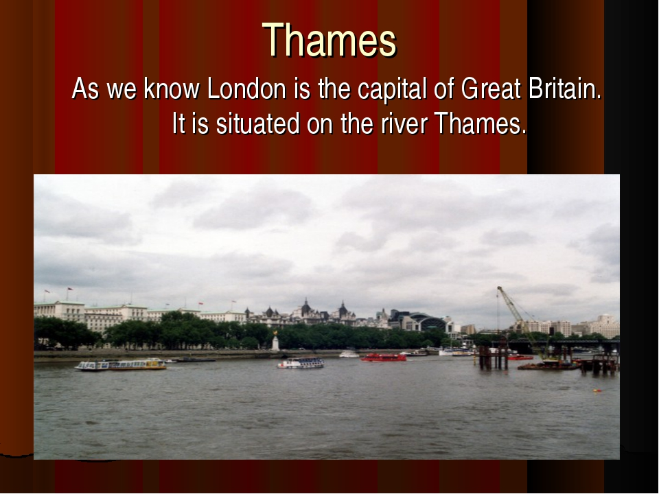 Thames As we know London is the capital of Great Britain. It is situated on t...