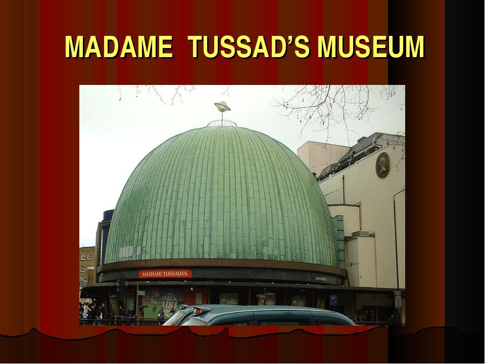 MADAME TUSSAD'S MUSEUM