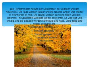 Die Herbstmonate heißen der September, der Oktober und der November. Die Tage
