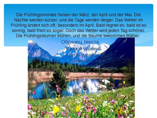 Die Frühlingsmonate heisen der März, der April und der Mai. Die Nächte werden...