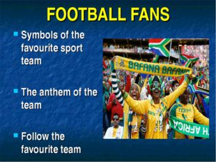 FOOTBALL FANS Symbols of the favourite sport team The anthem of the team Foll