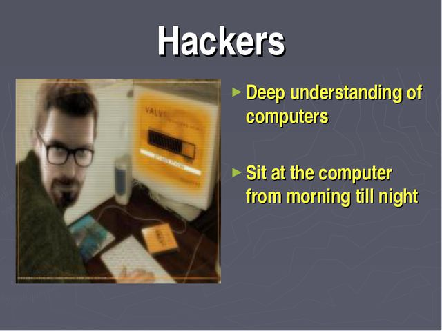 Hackers Deep understanding of computers Sit at the computer from morning till...