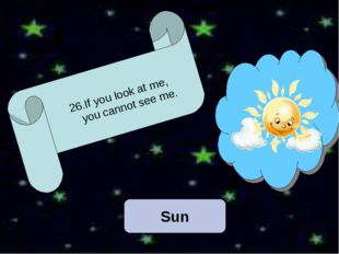 Sun 26.If you look at me, you cannot see me.