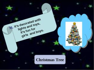 Christmas Tree 31. It's decorated with lights and toys, it's fun for girls an