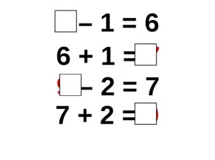 7 – 1 = 6 6 + 1 = 7 9 – 2 = 7 7 + 2 = 9