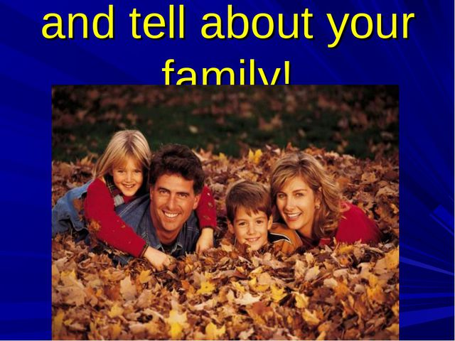 and tell about your family!