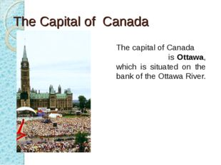 The Capital of Canada The capital of Canada is Ottawa, which is situated on t