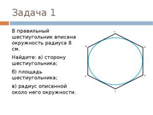 Задача 1 В правильный шестиугольник вписана окружность радиуса 8 см. Найдите: