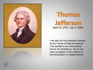 • He was the first president elected by the House of Representatives. • He wa