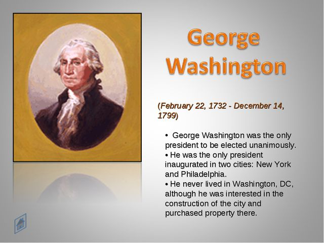 (February 22, 1732 - December 14, 1799) George Washington was the only presid...