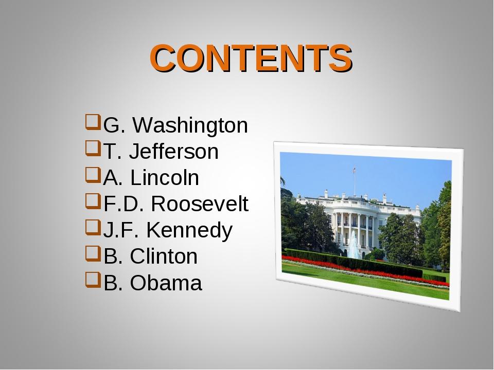 G. Washington T. Jefferson A. Lincoln F.D. Roosevelt J.F. Kennedy B. Clinton...