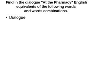 """Find in the dialogue """"At the Pharmacy"""" English equivalents of the following w"""