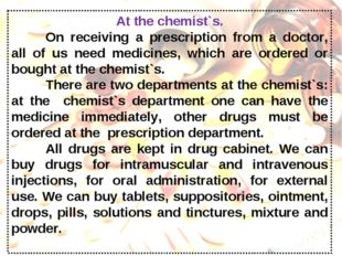 At the chemist`s. On receiving a prescription from a doctor, all of us need